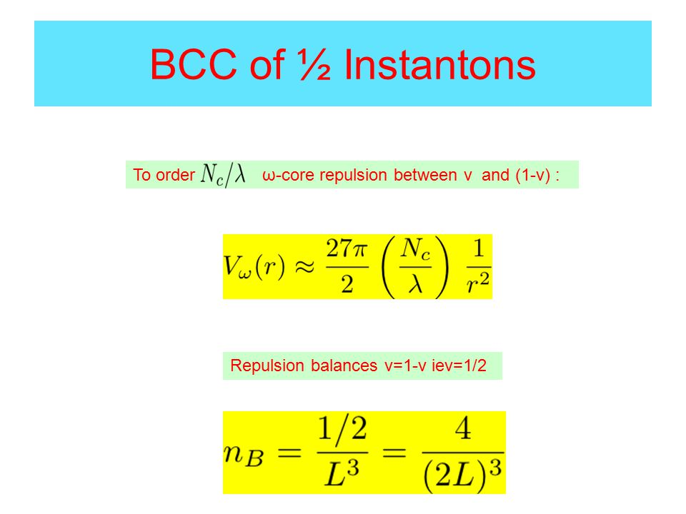 BCC of ½ Instantons To order ω-core repulsion between v and (1-v) : Repulsion balances v=1-v iev=1/2