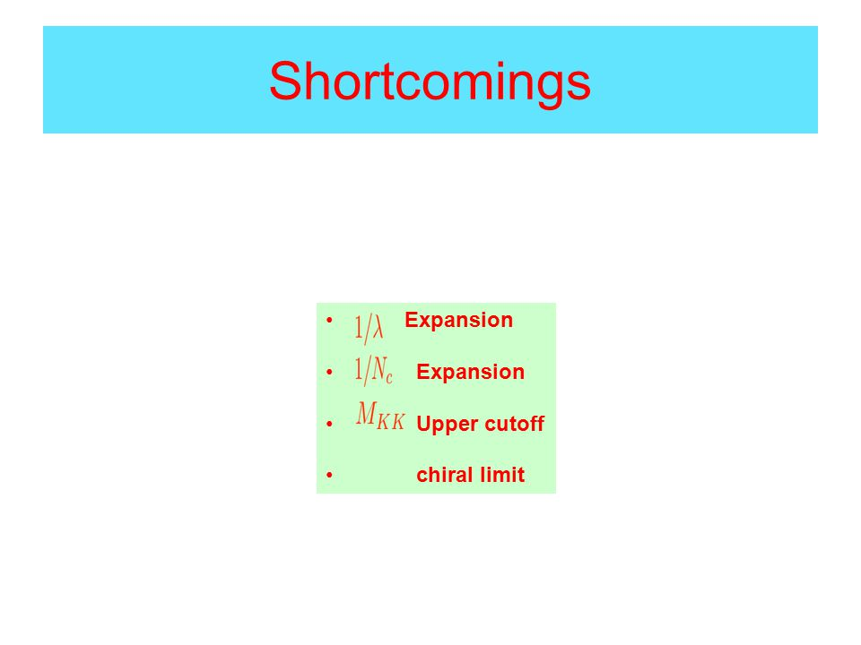 Shortcomings Mass,ChargeMass,Charge Expansion Upper cutoff chiral limit