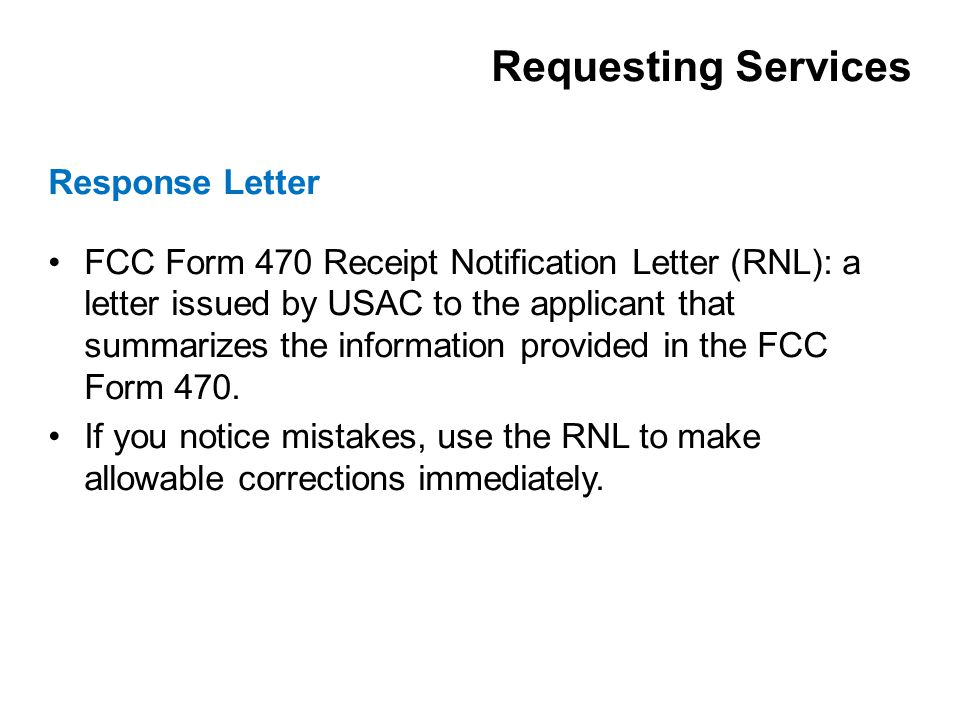 FCC Form 470 Receipt Notification Letter (RNL): a letter issued by USAC to the applicant that summarizes the information provided in the FCC Form 470.