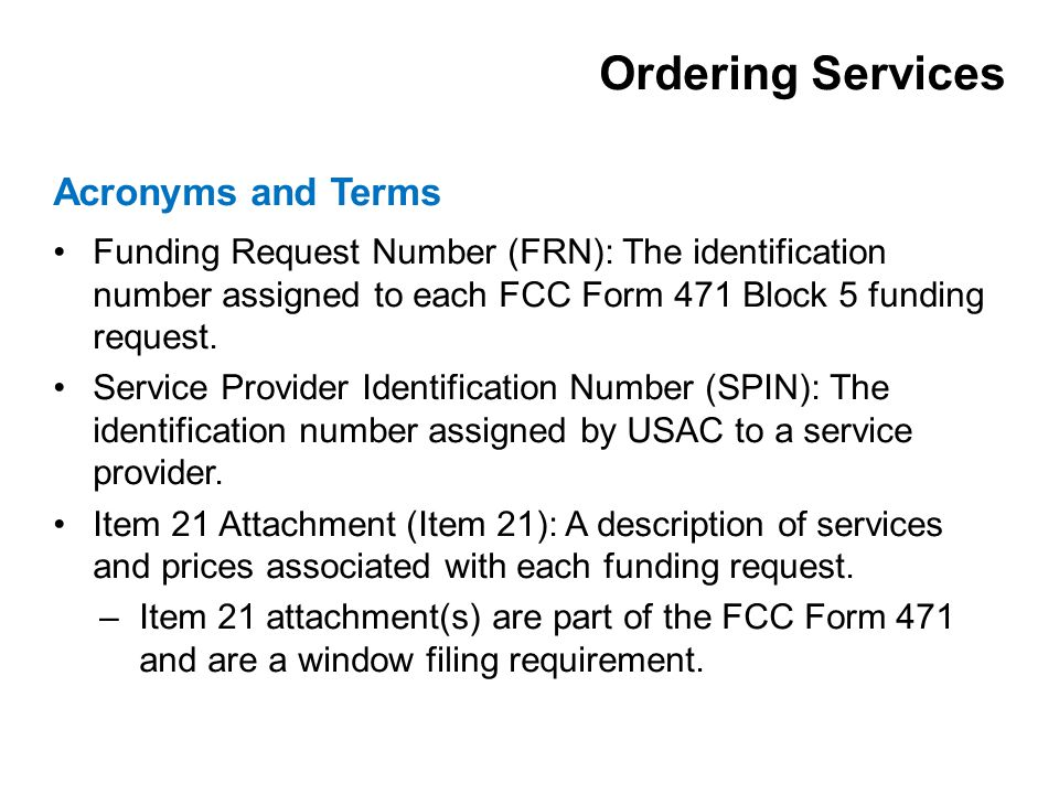 Funding Request Number (FRN): The identification number assigned to each FCC Form 471 Block 5 funding request.