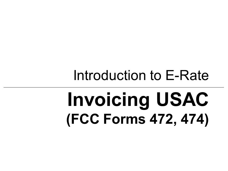 Introduction to E-Rate Invoicing USAC (FCC Forms 472, 474)