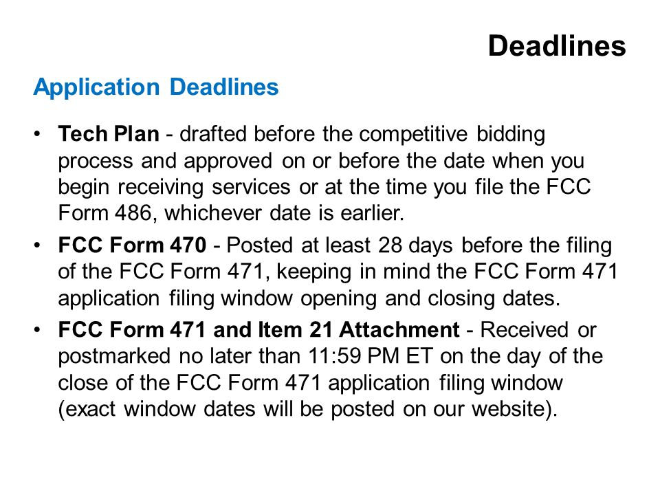 Tech Plan - drafted before the competitive bidding process and approved on or before the date when you begin receiving services or at the time you file the FCC Form 486, whichever date is earlier.