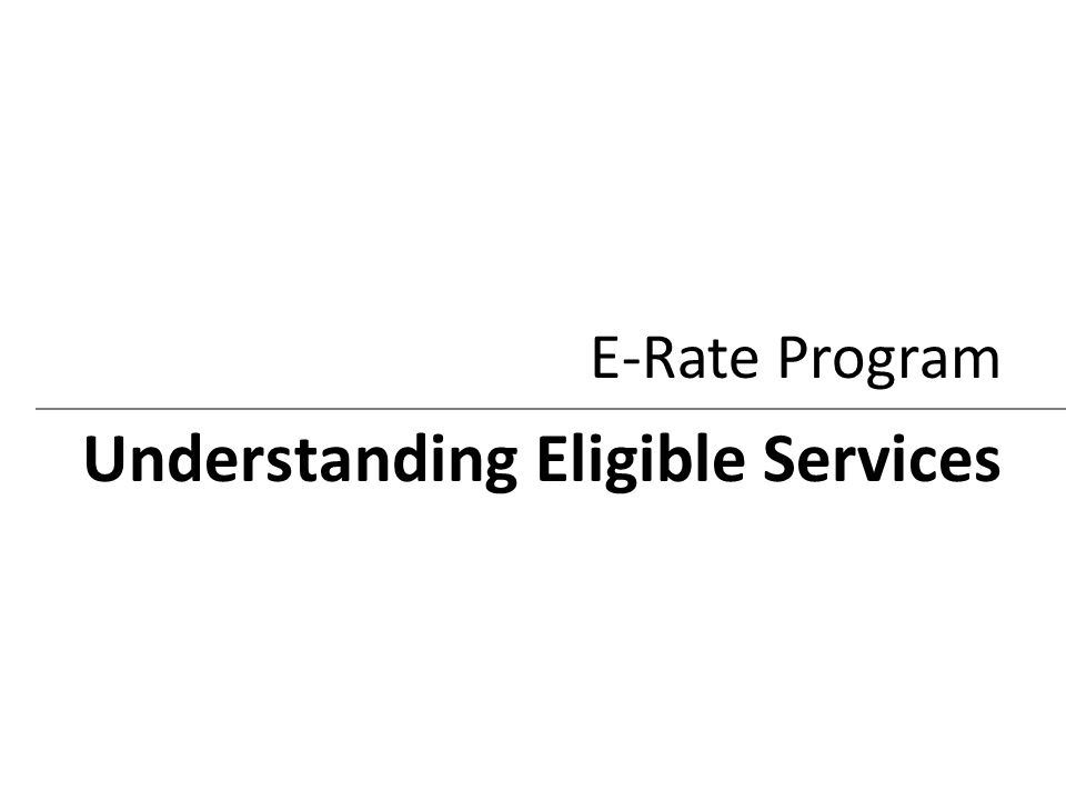 E-Rate Program Understanding Eligible Services