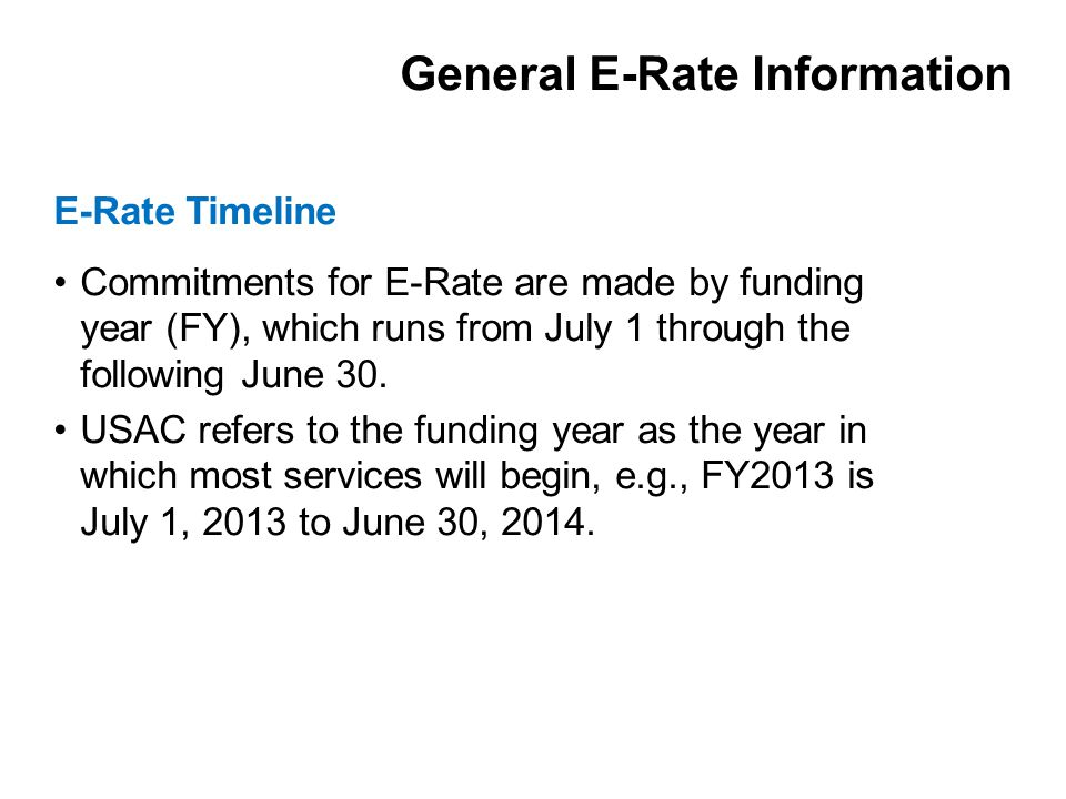 Commitments for E-Rate are made by funding year (FY), which runs from July 1 through the following June 30.