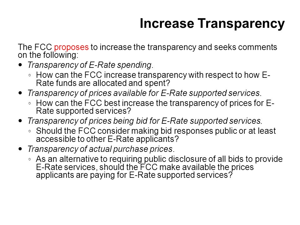 Increase Transparency The FCC proposes to increase the transparency and seeks comments on the following: Transparency of E-Rate spending.
