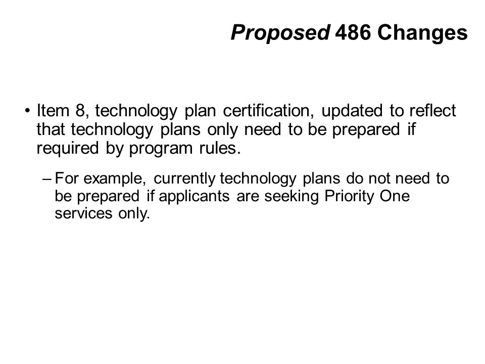 Proposed 486 Changes Item 8, technology plan certification, updated to reflect that technology plans only need to be prepared if required by program rules.