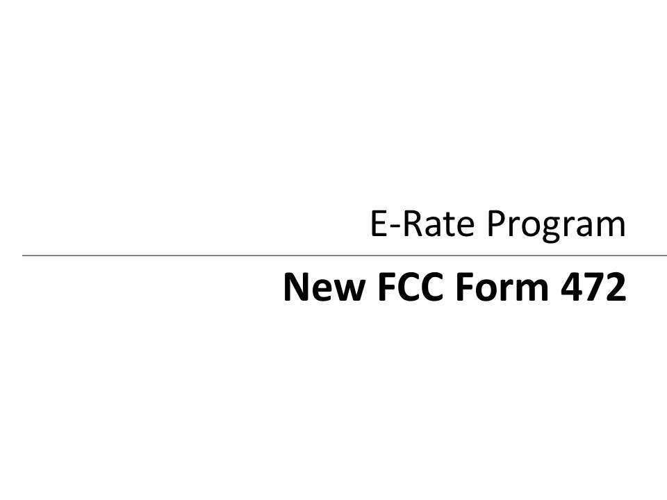 E-Rate Program New FCC Form 472
