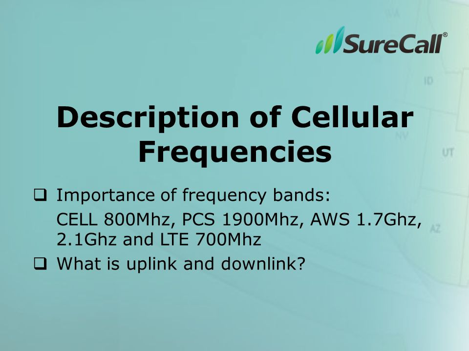 Description of Cellular Frequencies  Importance of frequency bands: CELL 800Mhz, PCS 1900Mhz, AWS 1.7Ghz, 2.1Ghz and LTE 700Mhz  What is uplink and downlink