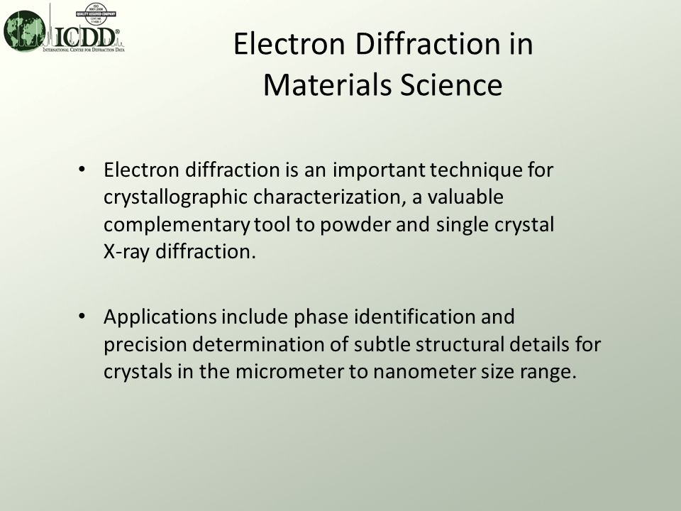 Electron Diffraction in Materials Science Electron diffraction is an important technique for crystallographic characterization, a valuable complementa