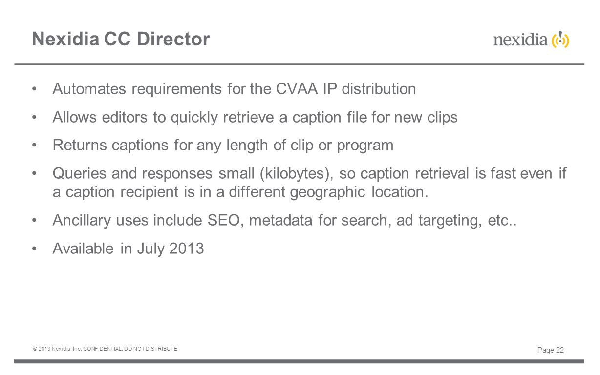 Automates requirements for the CVAA IP distribution Allows editors to quickly retrieve a caption file for new clips Returns captions for any length of