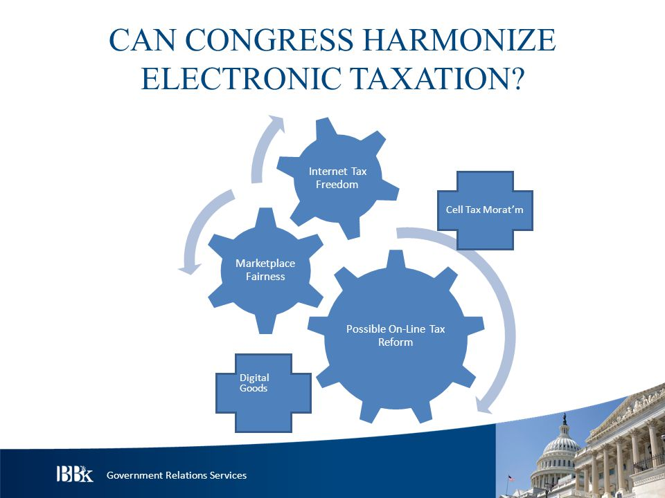 Government Relations Services CAN CONGRESS HARMONIZE ELECTRONIC TAXATION.