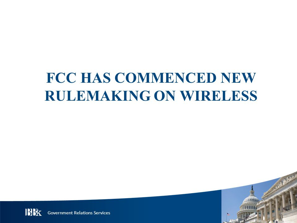 Government Relations Services FCC HAS COMMENCED NEW RULEMAKING ON WIRELESS