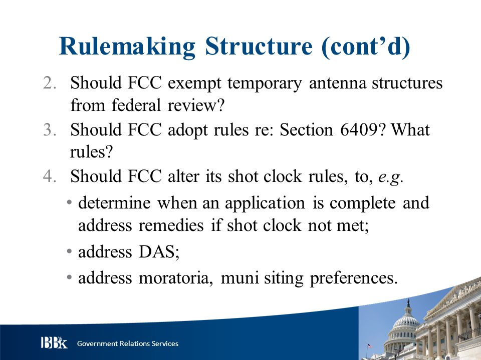 Government Relations Services Rulemaking Structure (cont'd) 2.Should FCC exempt temporary antenna structures from federal review.