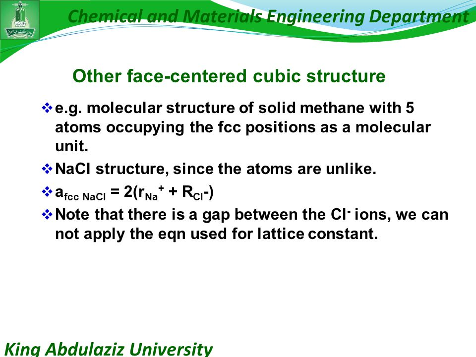 King Abdulaziz University Chemical and Materials Engineering Department Other face-centered cubic structure  e.g. molecular structure of solid methan