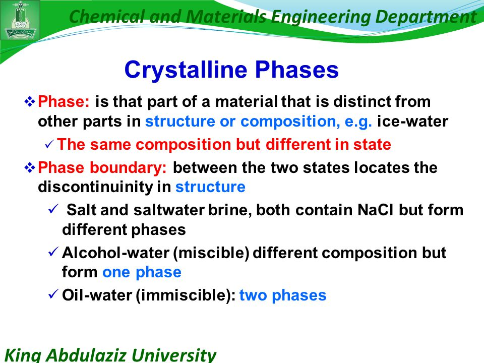 King Abdulaziz University Chemical and Materials Engineering Department Crystalline Phases  Phase: is that part of a material that is distinct from other parts in structure or composition, e.g.
