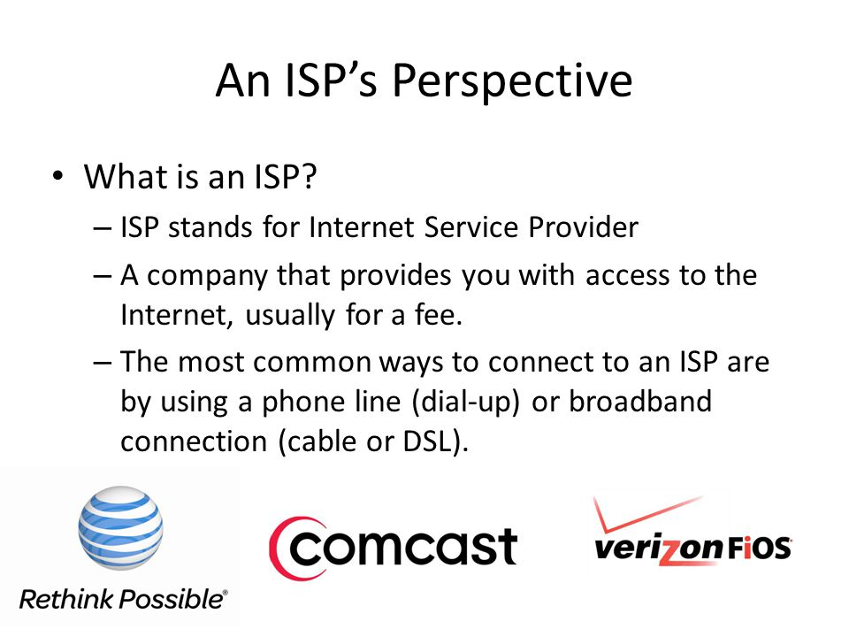 An ISP's Perspective What is an ISP.