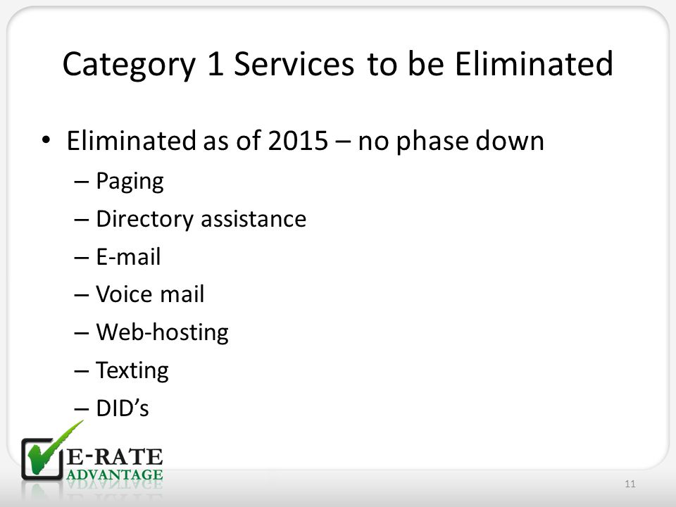 Category 1 Services to be Eliminated Eliminated as of 2015 – no phase down – Paging – Directory assistance – E-mail – Voice mail – Web-hosting – Texti