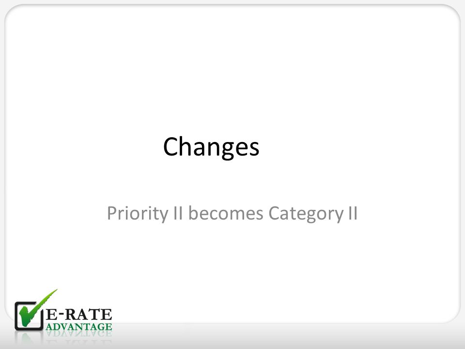 Changes Priority II becomes Category II