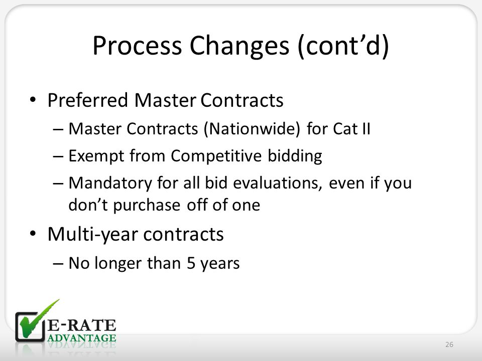 Process Changes (cont'd) Preferred Master Contracts – Master Contracts (Nationwide) for Cat II – Exempt from Competitive bidding – Mandatory for all b