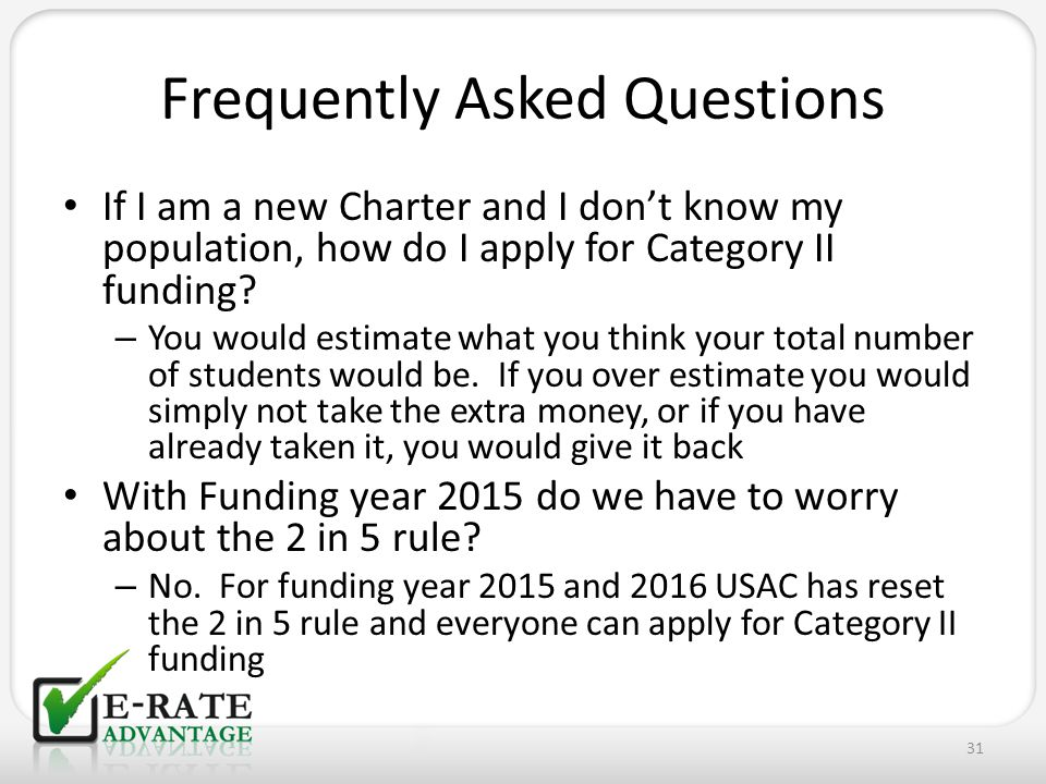 Frequently Asked Questions If I am a new Charter and I don't know my population, how do I apply for Category II funding? – You would estimate what you