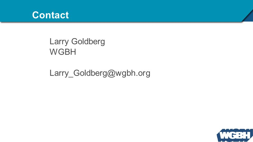 Contact Larry Goldberg WGBH Larry_Goldberg@wgbh.org