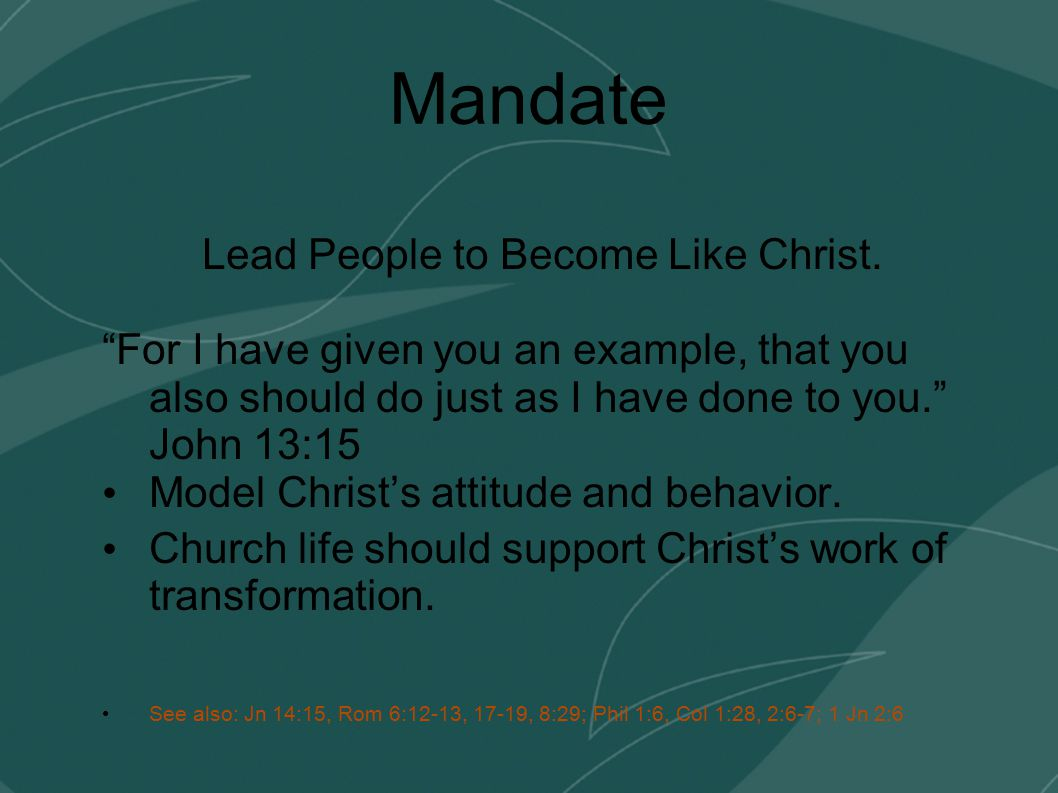 Mandate Lead People to Become Like Christ.