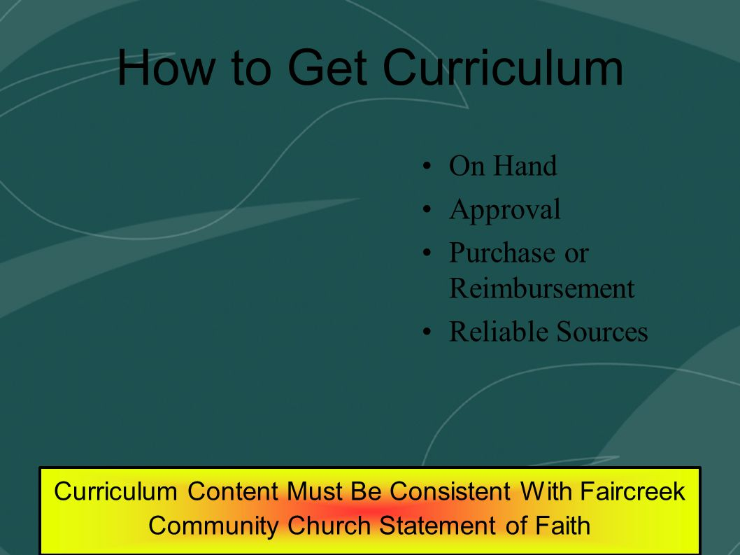 How to Get Curriculum On Hand Approval Purchase or Reimbursement Reliable Sources Curriculum Content Must Be Consistent With Faircreek Community Church Statement of Faith