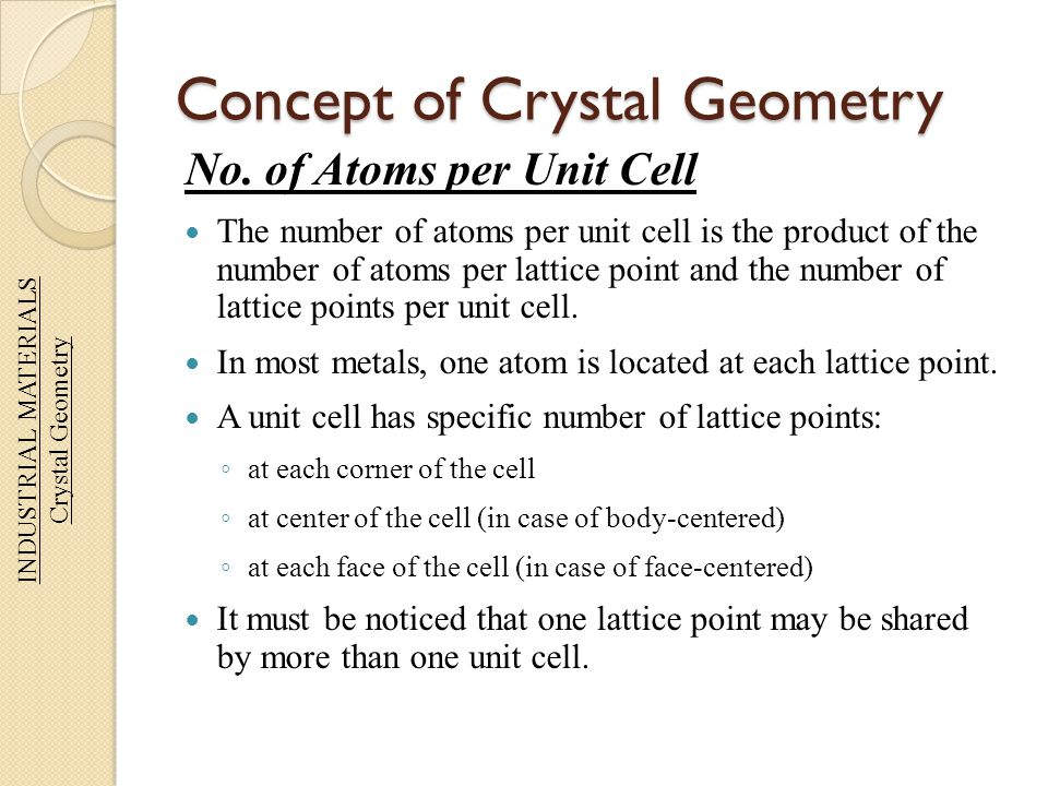 Concept of Crystal Geometry No. of Atoms per Unit Cell The number of atoms per unit cell is the product of the number of atoms per lattice point and t