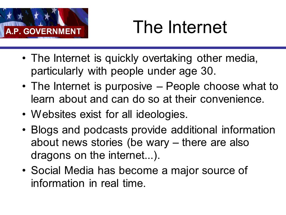 The Internet The Internet is quickly overtaking other media, particularly with people under age 30.