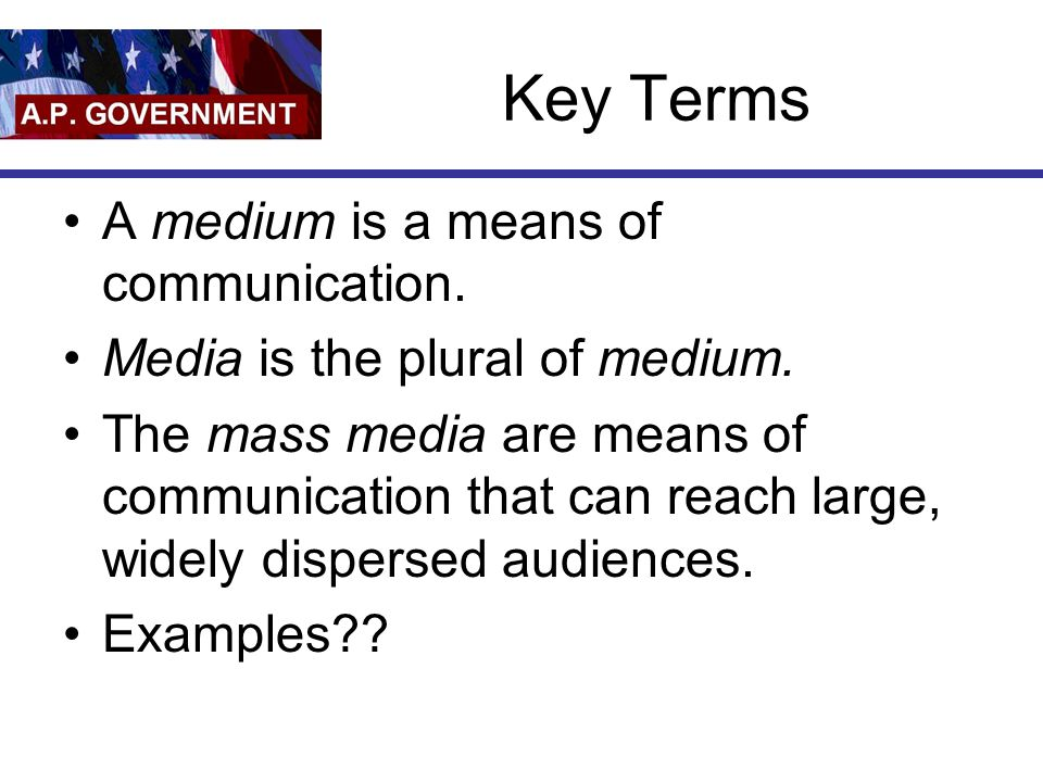 Key Terms A medium is a means of communication. Media is the plural of medium.