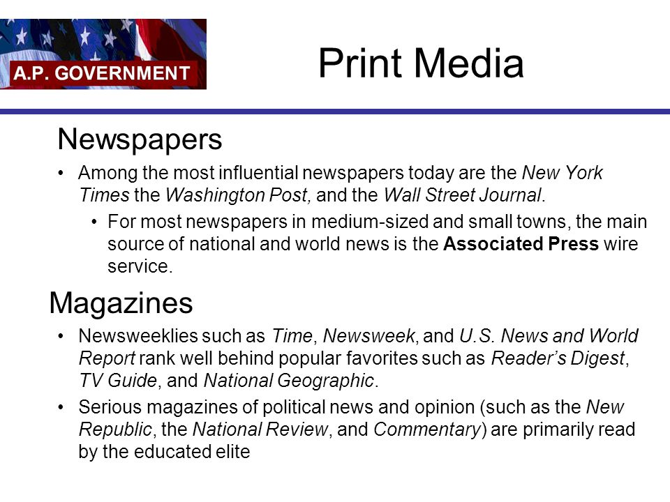 Print Media Newspapers Among the most influential newspapers today are the New York Times the Washington Post, and the Wall Street Journal.