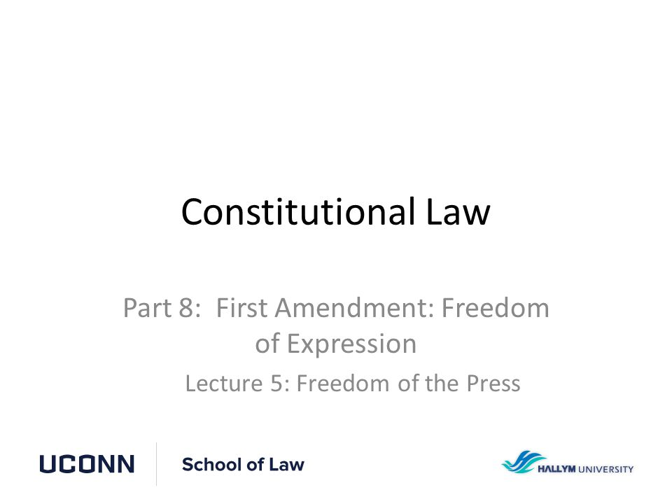 Constitutional Law Part 8: First Amendment: Freedom of Expression Lecture 5: Freedom of the Press