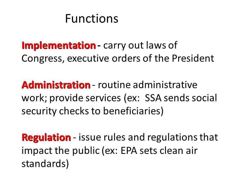 Federal Bureaucracy President Congress Executive Office of the President (Ex: OMB, NSC) Government Corporations (Ex: Amtrack, Postal Service) Independent Regulatory Commissions (Ex: FCC, SEC) Independent Executive Agencies (Ex: CIA, NASA) Cabinet Departments (Ex: State, Defense)