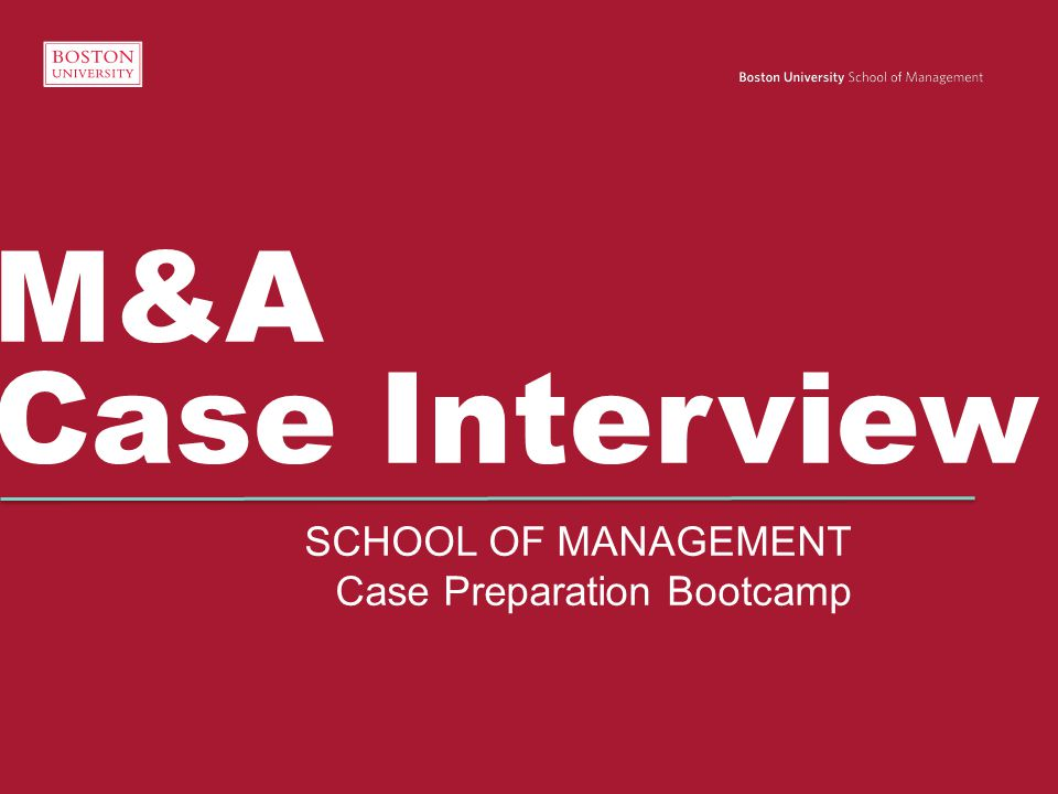 M&A Case Interview SCHOOL OF MANAGEMENT Case Preparation Bootcamp