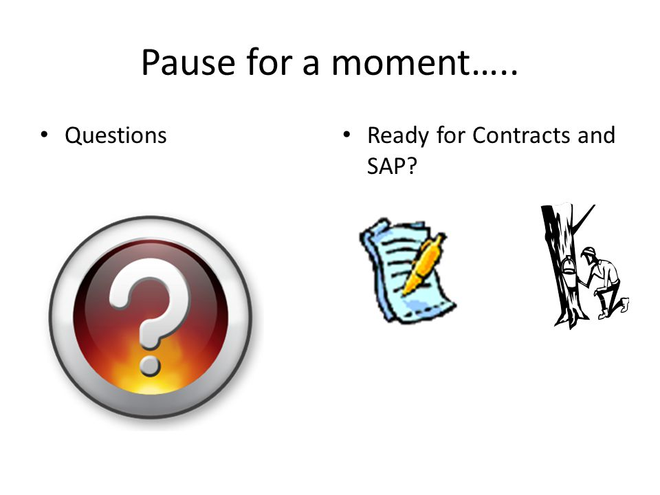 Pause for a moment….. Questions Ready for Contracts and SAP?