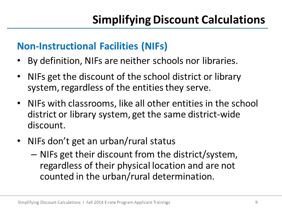 Simplifying Discount Calculations I Fall 2014 E-rate Program Applicant Trainings9 By definition, NIFs are neither schools nor libraries.