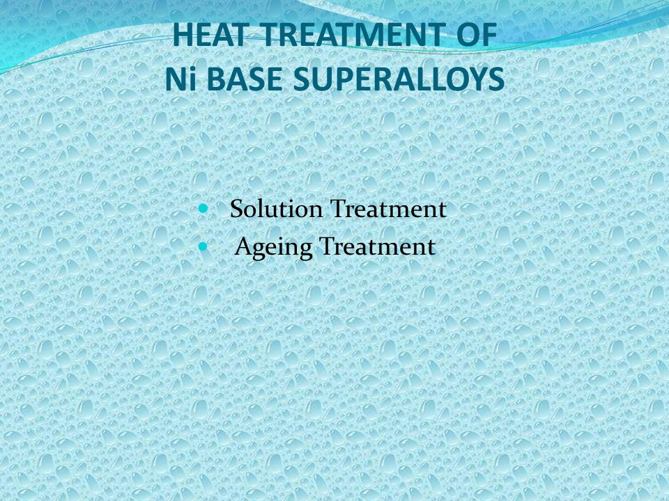 HEAT TREATMENT OF Ni BASE SUPERALLOYS Solution Treatment Ageing Treatment