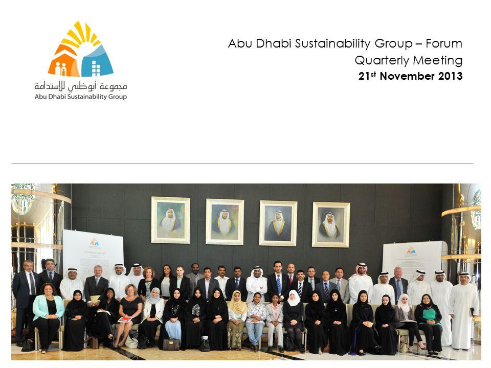 Abu Dhabi Sustainability Group – Forum Quarterly Meeting 21 st November 2013