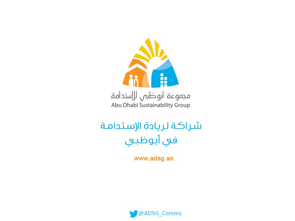 Programme MEETING: Abu Dhabi Sustainability Group – Forum Quarterly Meeting DATE: 21 st November 2013 PURPOSE: 1.To brief attendees on the proposed strategy development process 2.To gain the attendees valuable input into current stage @ADSG_Comms