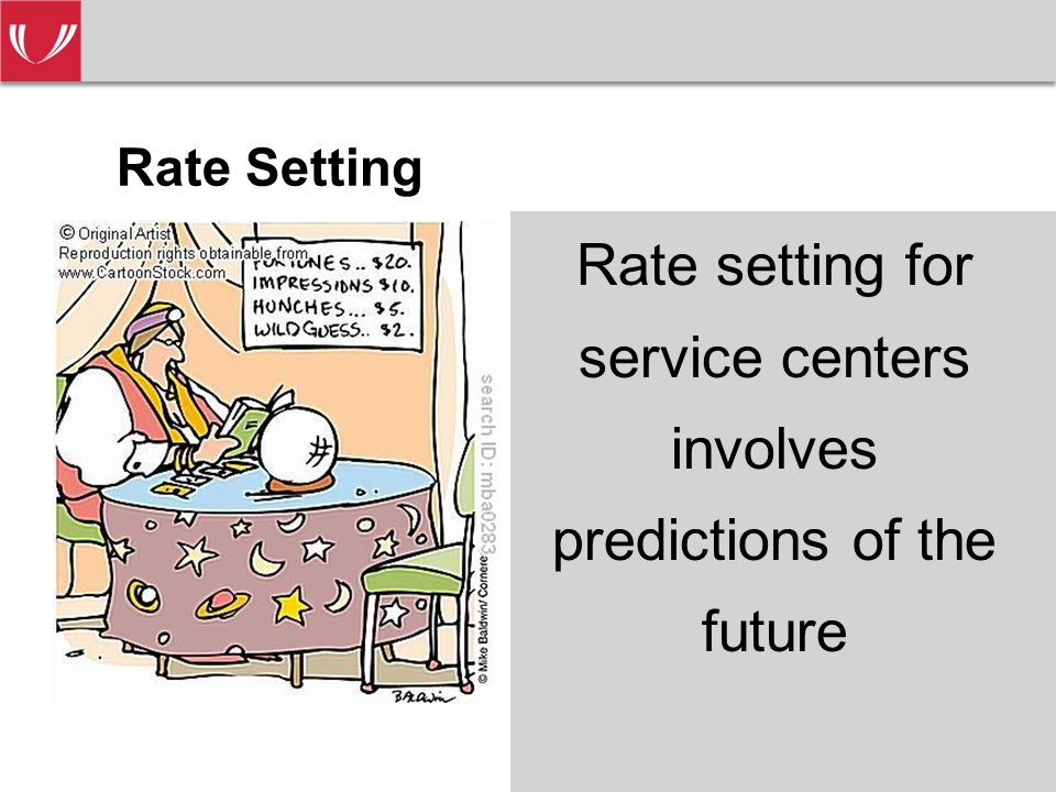 Rate setting for service centers involves predictions of the future Rate Setting