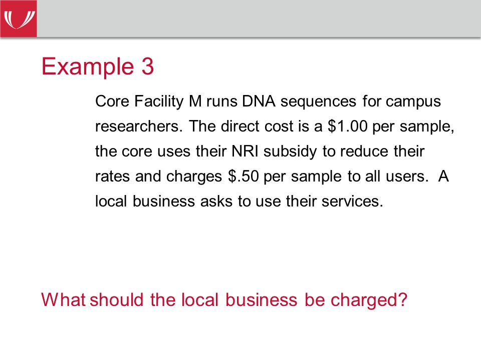 Example 3 Core Facility M runs DNA sequences for campus researchers.