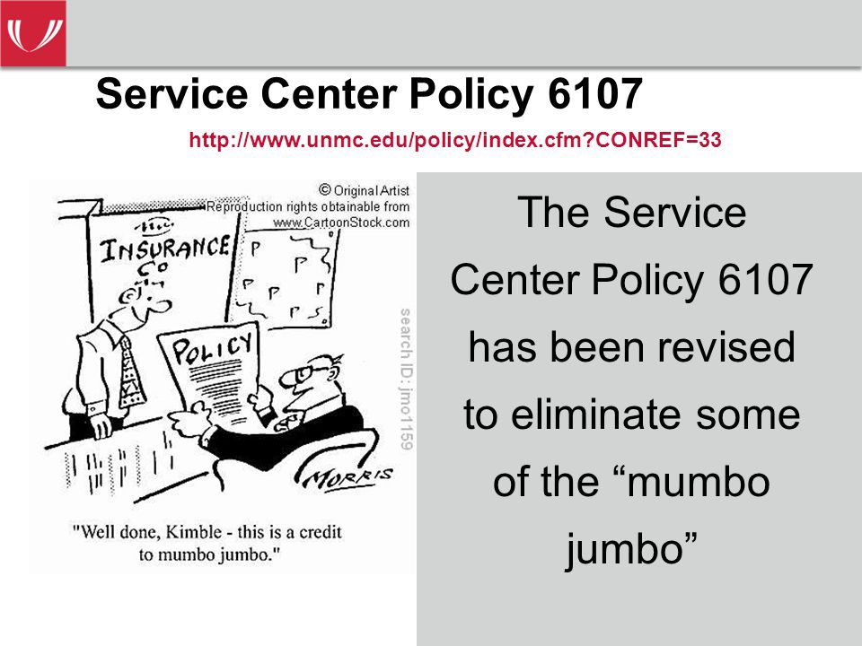 The Service Center Policy 6107 has been revised to eliminate some of the mumbo jumbo Service Center Policy 6107 http://www.unmc.edu/policy/index.cfm?CONREF=33