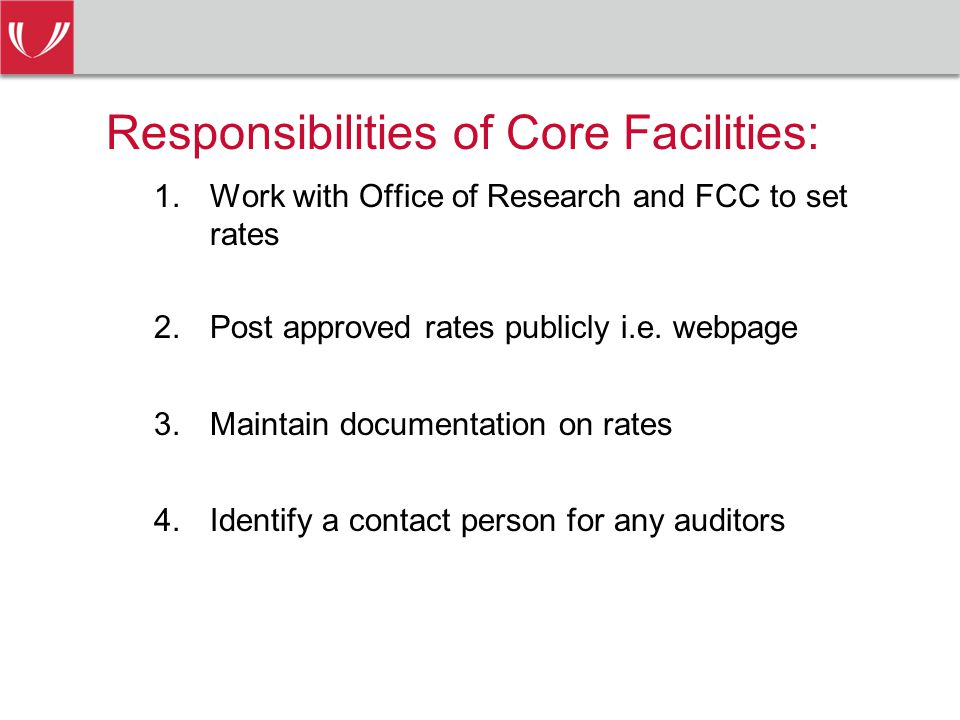 Responsibilities of Core Facilities: 1.Work with Office of Research and FCC to set rates 2.Post approved rates publicly i.e.
