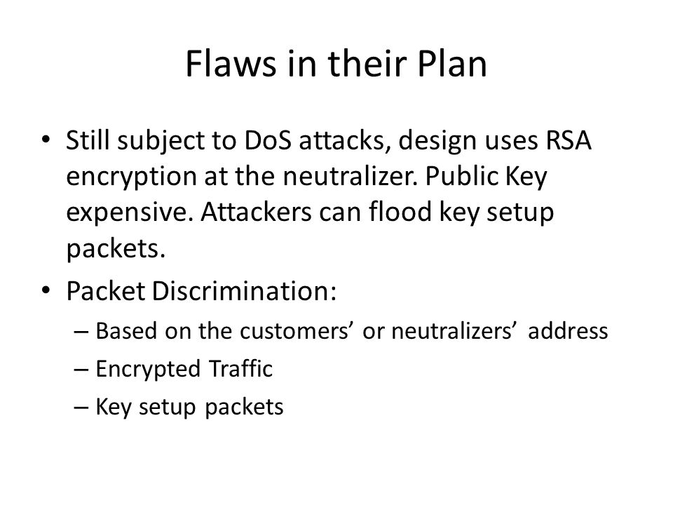 Flaws in their Plan Still subject to DoS attacks, design uses RSA encryption at the neutralizer.