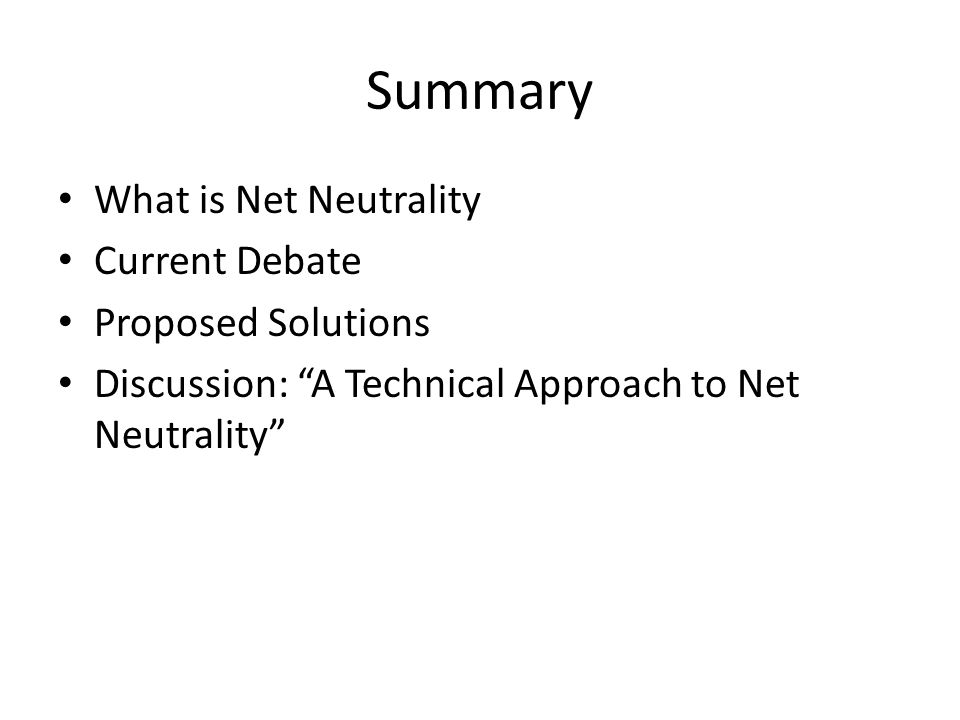 Summary What is Net Neutrality Current Debate Proposed Solutions Discussion: A Technical Approach to Net Neutrality