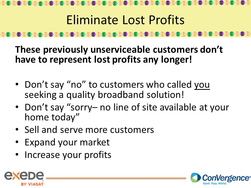 These previously unserviceable customers don't have to represent lost profits any longer.