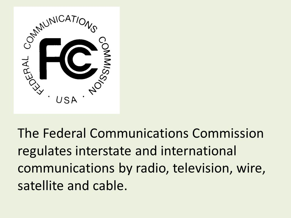 The Federal Communications Commission regulates interstate and international communications by radio, television, wire, satellite and cable.