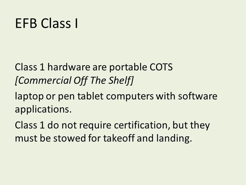 EFB Class I Class 1 hardware are portable COTS [Commercial Off The Shelf] laptop or pen tablet computers with software applications. Class 1 do not re
