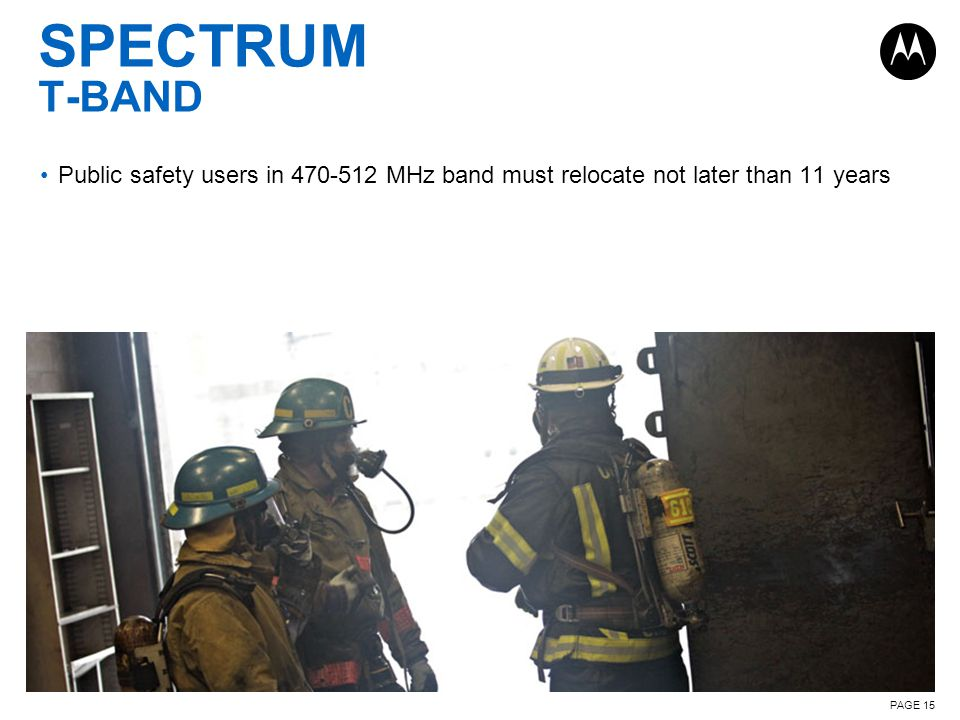 PAGE 15 SPECTRUM T-BAND Public safety users in 470-512 MHz band must relocate not later than 11 years