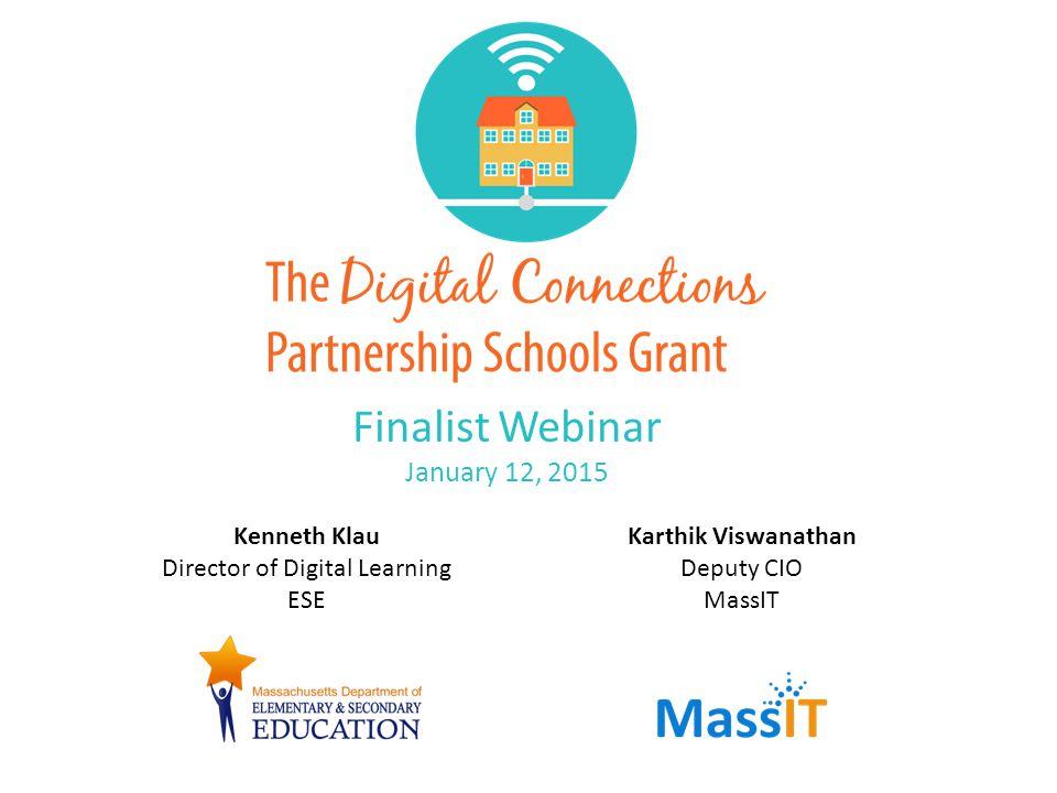 Finalist Webinar January 12, 2015 Kenneth Klau Director of Digital Learning ESE Karthik Viswanathan Deputy CIO MassIT